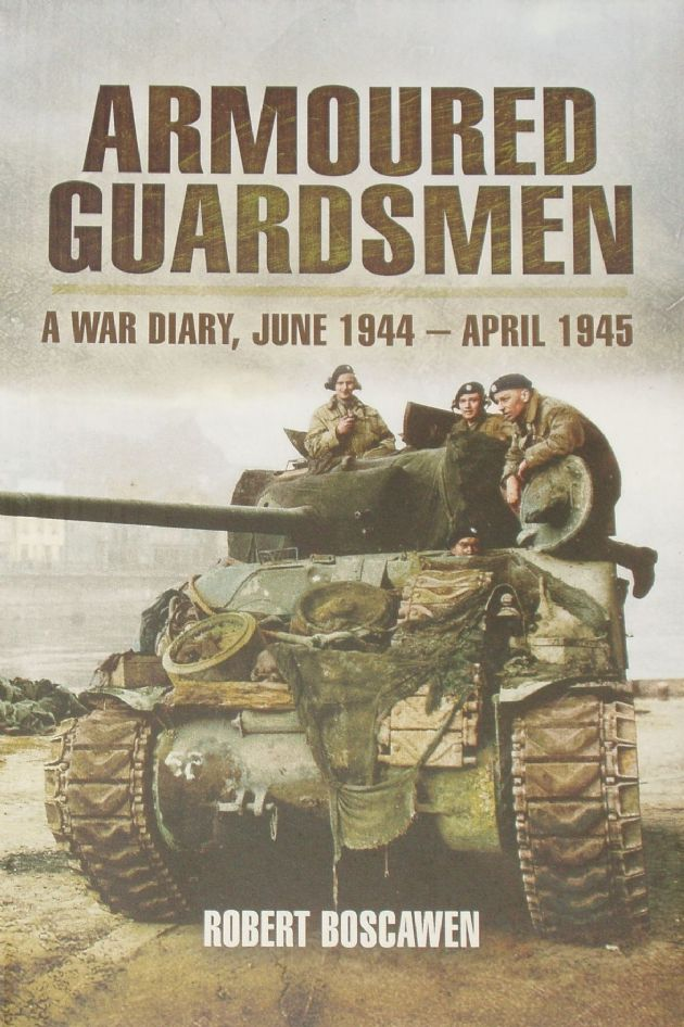 Armoured Guardsmen - A War Diary June 1944 to April 1945, by Robert Boscawen
